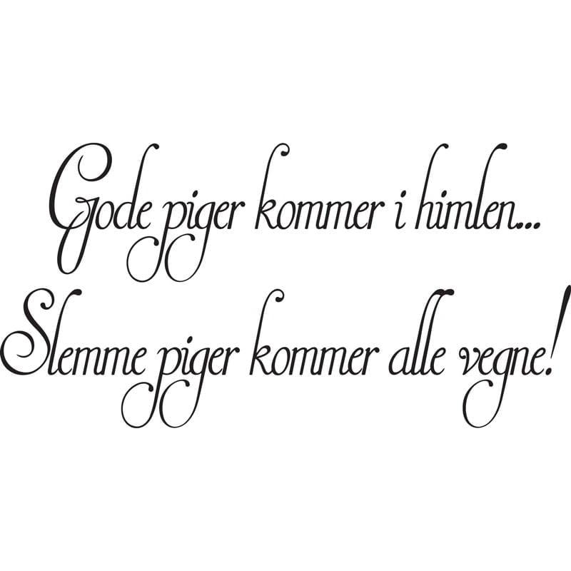 pige citater Gode Piger Kommer I Himlen – wowo.dk – Wallstickers i god dansk  pige citater